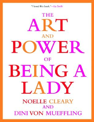 The Art and Power of Being a Lady By Cleary, Noelle/ Von Mueffling, Dini